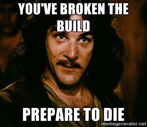 meme showing the reaction when someone breaks the build